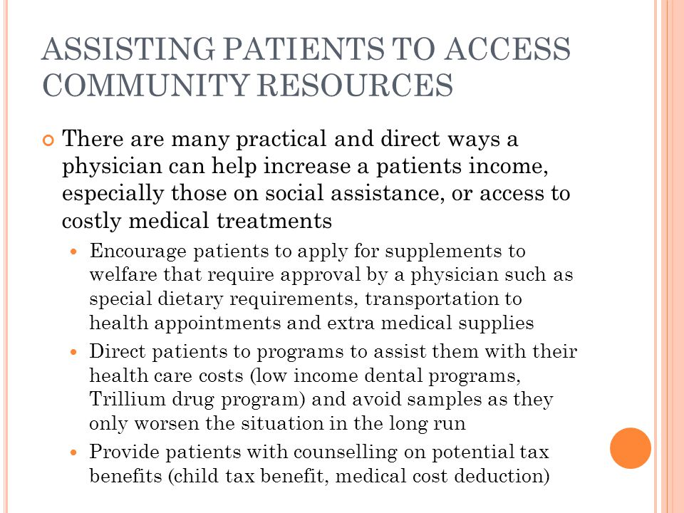 ASSISTING PATIENTS TO ACCESS COMMUNITY RESOURCES There are many practical and direct ways a physician can help increase a patients income, especially