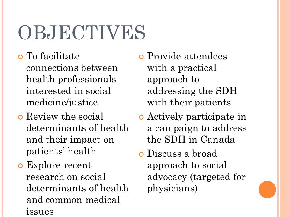 OBJECTIVES To facilitate connections between health professionals interested in social medicine/justice Review the social determinants of health and t