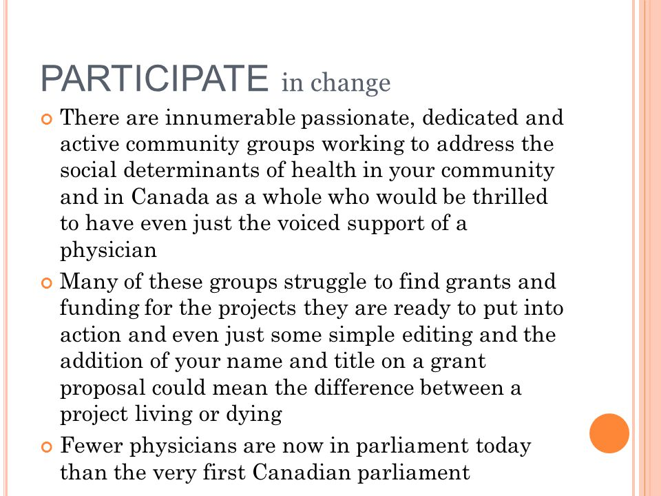 PARTICIPATE in change There are innumerable passionate, dedicated and active community groups working to address the social determinants of health in