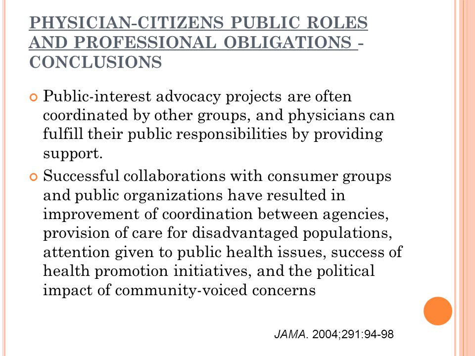 PHYSICIAN-CITIZENS PUBLIC ROLES AND PROFESSIONAL OBLIGATIONS - CONCLUSIONS Public-interest advocacy projects are often coordinated by other groups, an