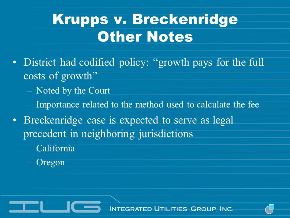 Krupps v. Breckenridge Other Notes District had codified policy: growth pays for the full costs of growth –Noted by the Court –Importance related to t