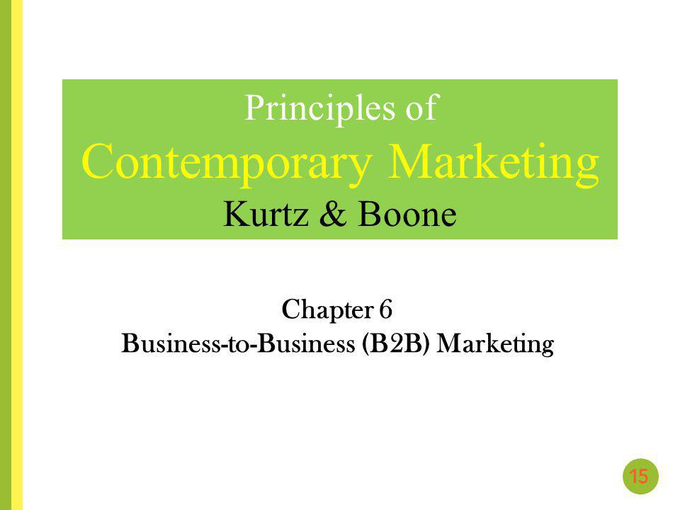 Chapter 6 Business-to-Business (B2B) Marketing Principles of Contemporary Marketing Kurtz & Boone