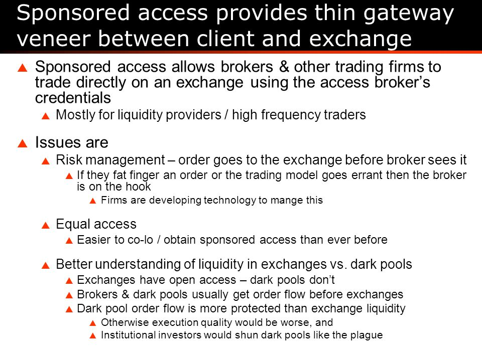 Sponsored access provides thin gateway veneer between client and exchange Sponsored access allows brokers & other trading firms to trade directly on a