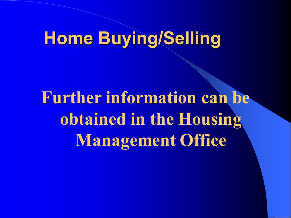 Home Buying/Selling Further information can be obtained in the Housing Management Office