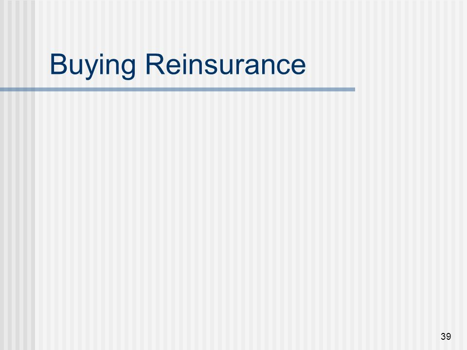 39 Buying Reinsurance