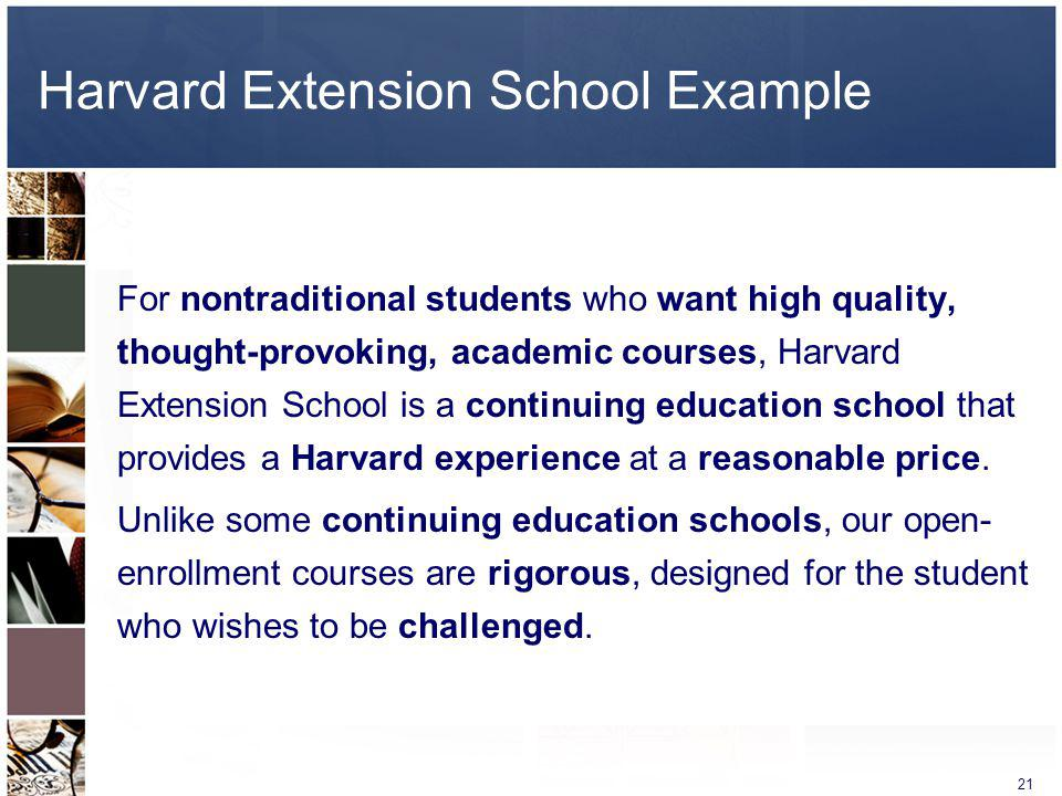 21 Harvard Extension School Example For nontraditional students who want high quality, thought-provoking, academic courses, Harvard Extension School i