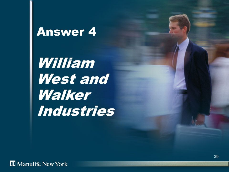 Answer 4 William West and Walker Industries 39