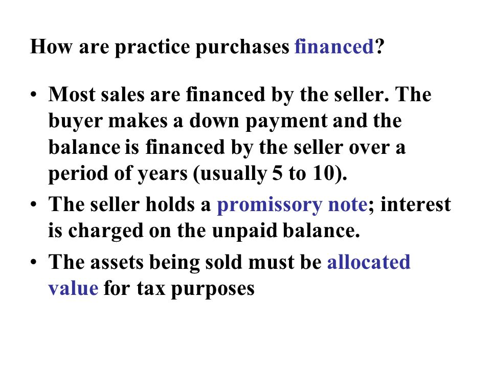 How are practice purchases financed. Most sales are financed by the seller.