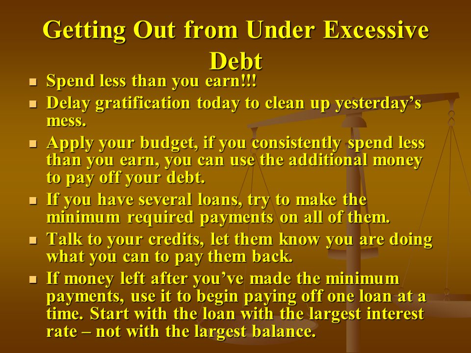 Getting Out from Under Excessive Debt Spend less than you earn!!.