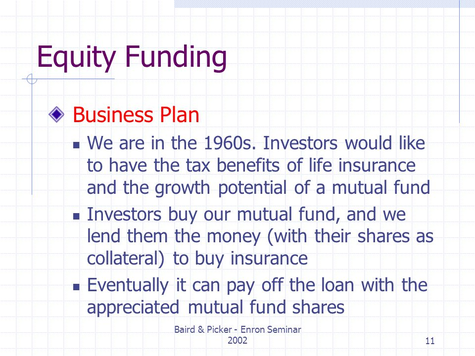Baird & Picker - Enron Seminar 200211 Equity Funding Business Plan We are in the 1960s.