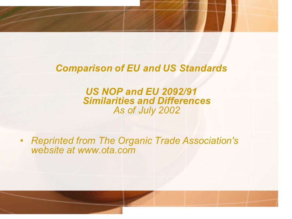 Comparison of EU and US Standards US NOP and EU 2092/91 Similarities and Differences As of July 2002 Reprinted from The Organic Trade Association's we