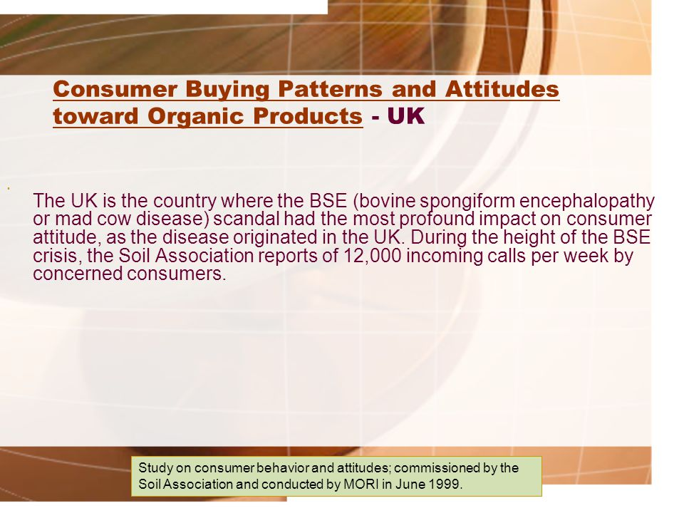 Consumer Buying Patterns and Attitudes toward Organic ProductsConsumer Buying Patterns and Attitudes toward Organic Products - UK The UK is the countr