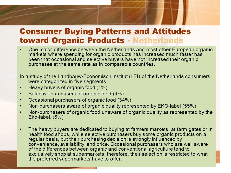 Consumer Buying Patterns and Attitudes toward Organic ProductsConsumer Buying Patterns and Attitudes toward Organic Products - Netherlands One major d