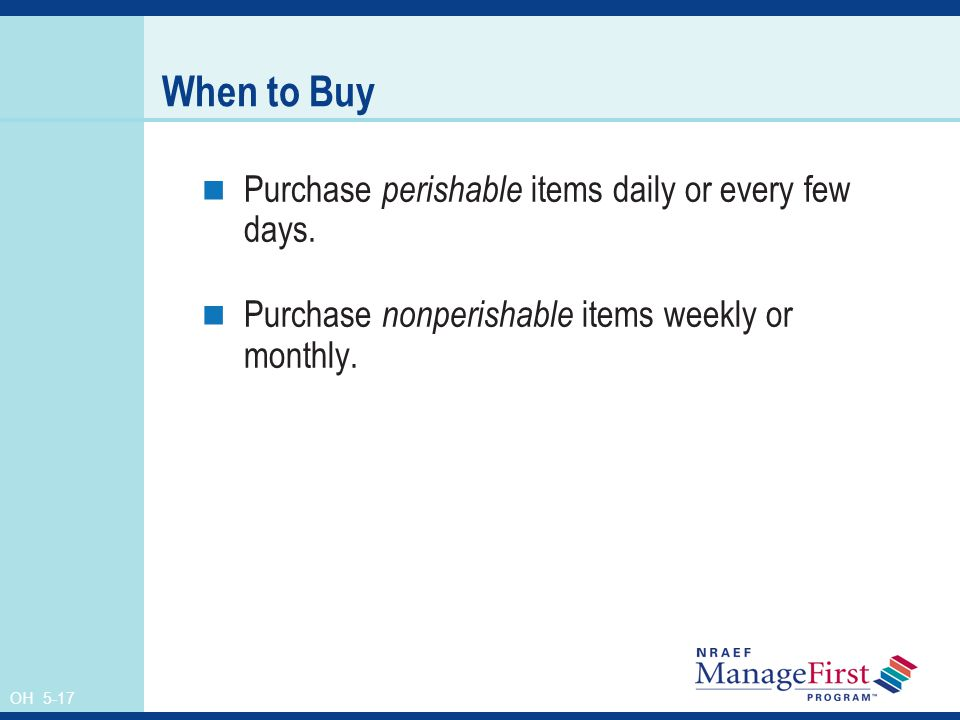 OH 5-17 When to Buy Purchase perishable items daily or every few days.
