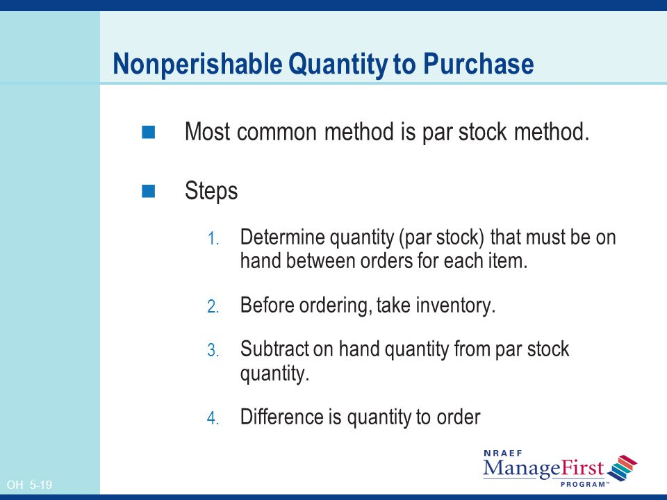 OH 5-19 Nonperishable Quantity to Purchase Most common method is par stock method.