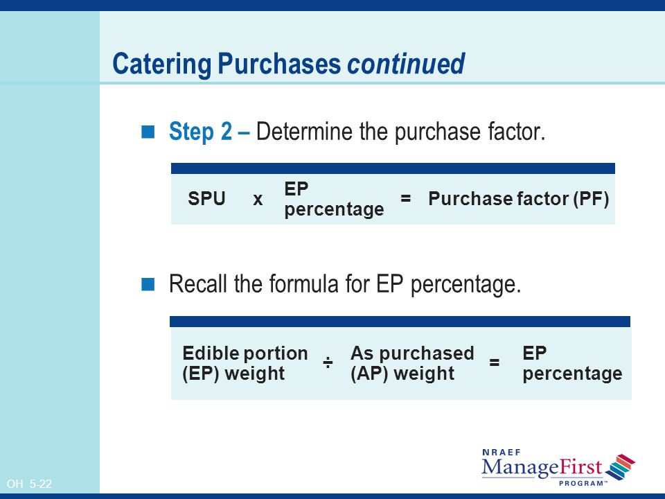 OH 5-22 Catering Purchases continued Step 2 – Determine the purchase factor.