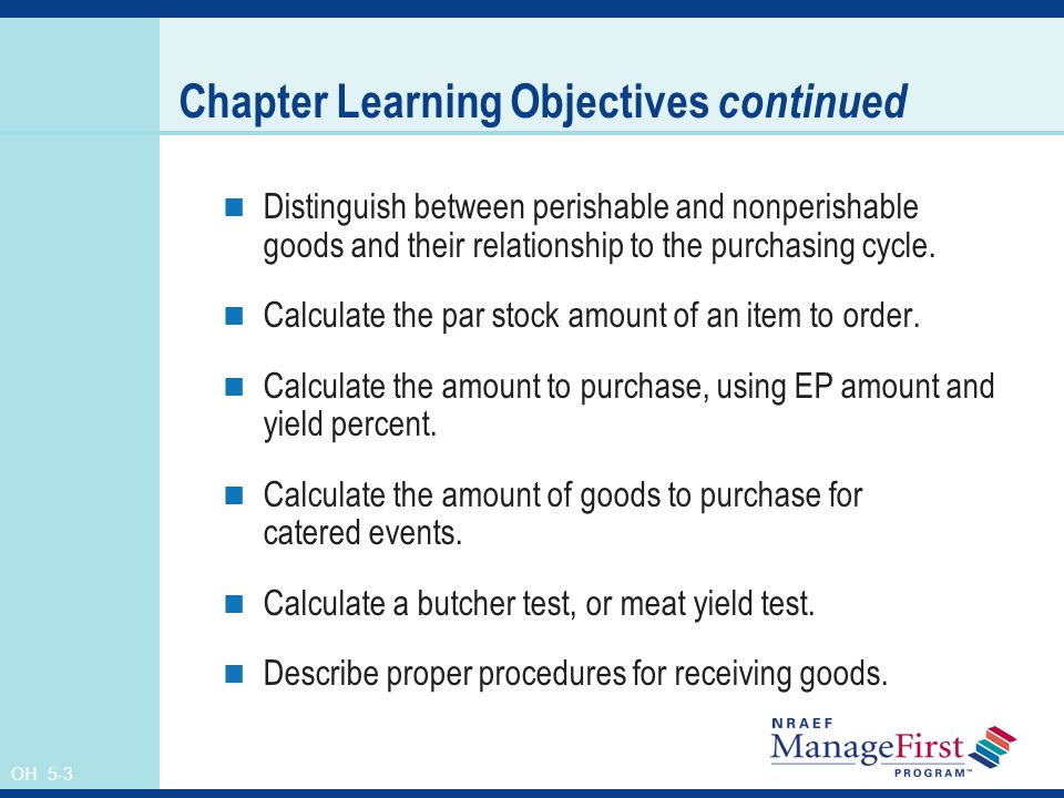 OH 5-3 Chapter Learning Objectives continued Distinguish between perishable and nonperishable goods and their relationship to the purchasing cycle.