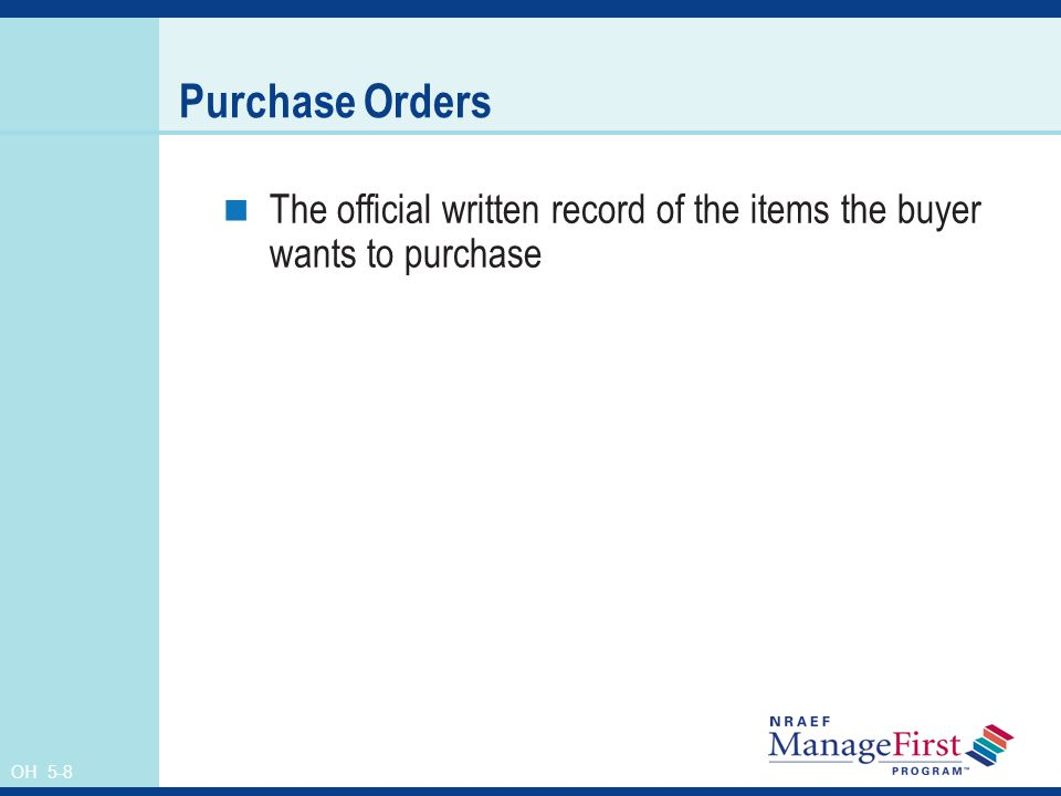 OH 5-8 Purchase Orders The official written record of the items the buyer wants to purchase