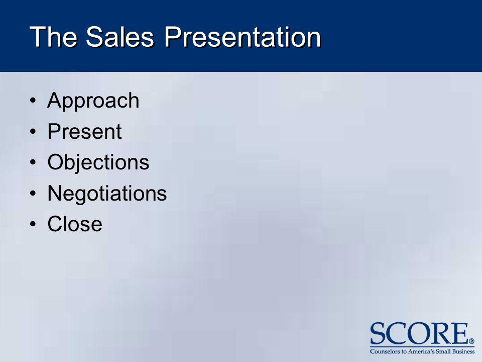 The Sales Presentation Approach Present Objections Negotiations Close