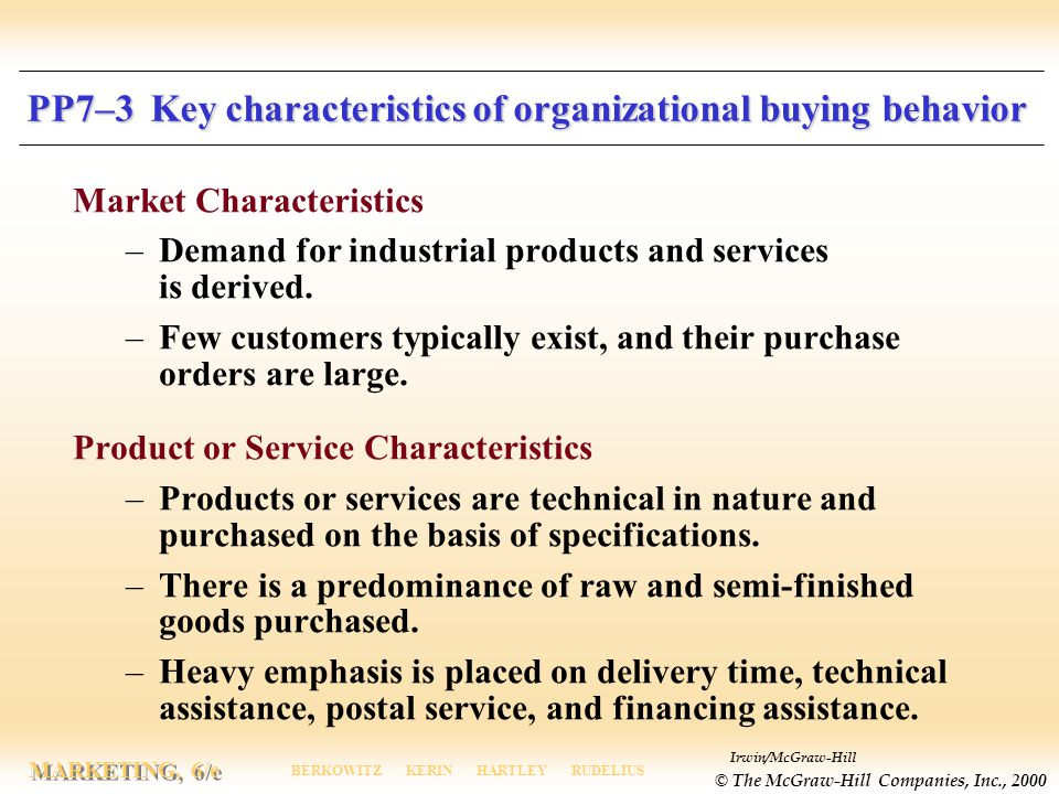 Irwin/McGraw-Hill © The McGraw-Hill Companies, Inc., 2000 MARKETING, 6/e BERKOWITZ KERIN HARTLEY RUDELIUS PP7–3 Key characteristics of organizational