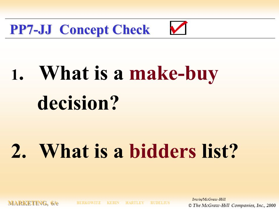 Irwin/McGraw-Hill © The McGraw-Hill Companies, Inc., 2000 MARKETING, 6/e BERKOWITZ KERIN HARTLEY RUDELIUS 1.What is a make-buy decision? 2.What is a b