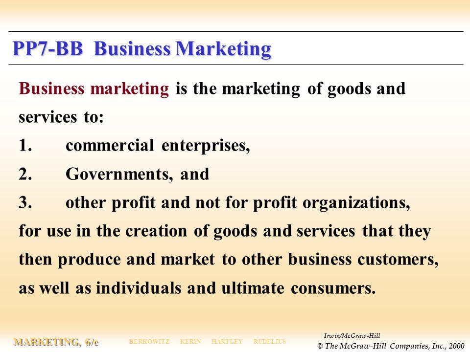 Irwin/McGraw-Hill © The McGraw-Hill Companies, Inc., 2000 MARKETING, 6/e BERKOWITZ KERIN HARTLEY RUDELIUS PP7-BB Business Marketing Business marketing