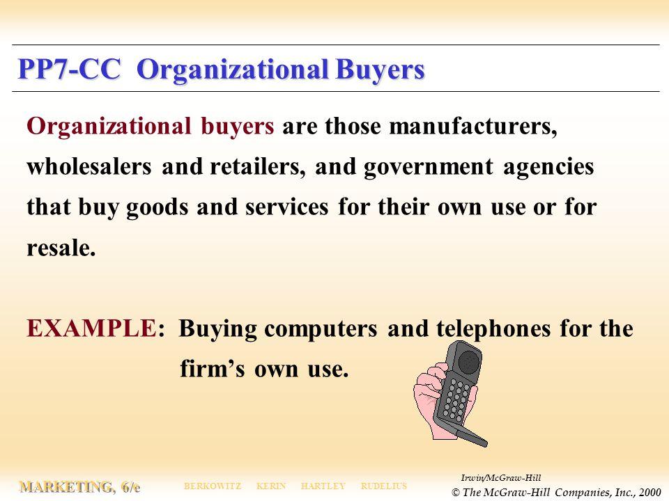 Irwin/McGraw-Hill © The McGraw-Hill Companies, Inc., 2000 MARKETING, 6/e BERKOWITZ KERIN HARTLEY RUDELIUS PP7-CC Organizational Buyers Organizational