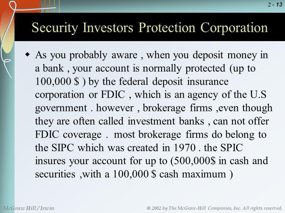 2002 by The McGraw-Hill Companies, Inc. All rights reserved. McGraw Hill / Irwin 2 - 13 Security Investors Protection Corporation As you probably awar