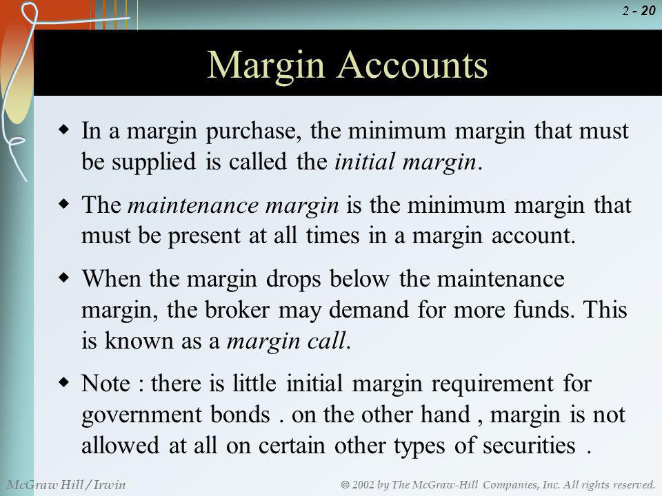 2002 by The McGraw-Hill Companies, Inc. All rights reserved. McGraw Hill / Irwin 2 - 20 Margin Accounts In a margin purchase, the minimum margin that