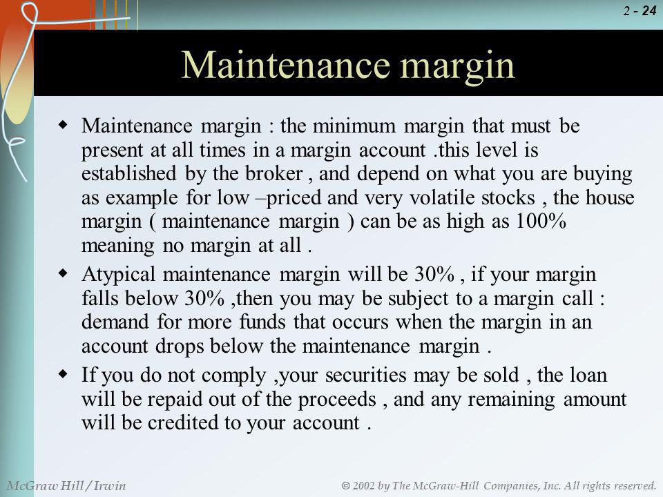 2002 by The McGraw-Hill Companies, Inc. All rights reserved. McGraw Hill / Irwin 2 - 24 Maintenance margin Maintenance margin : the minimum margin tha