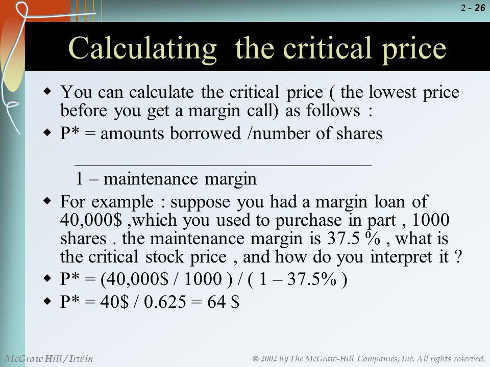 2002 by The McGraw-Hill Companies, Inc. All rights reserved. McGraw Hill / Irwin 2 - 26 Calculating the critical price You can calculate the critical