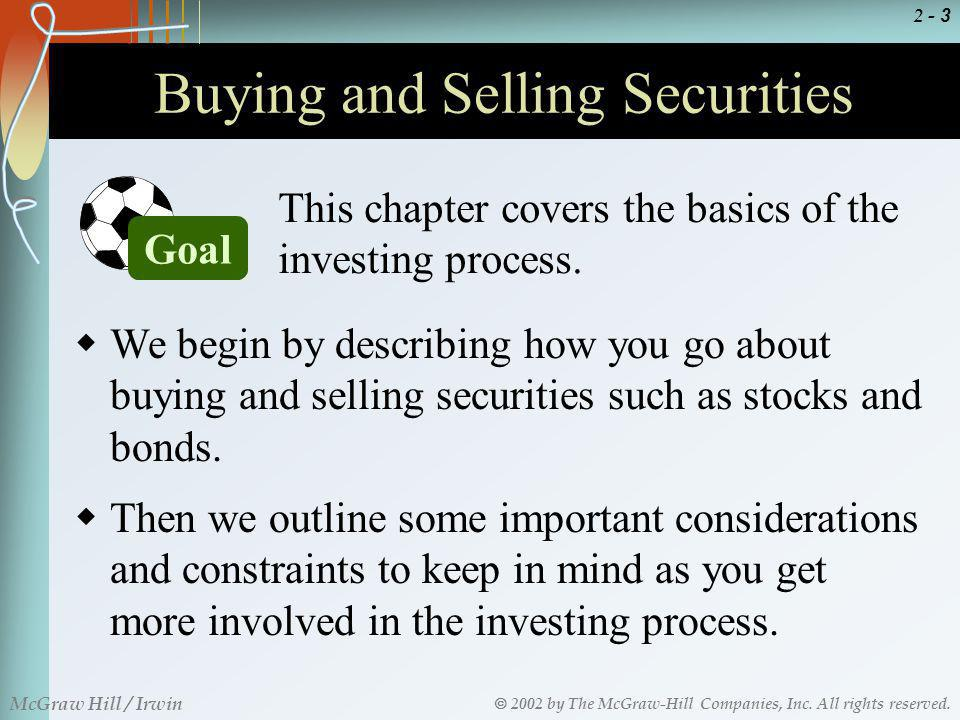 2002 by The McGraw-Hill Companies, Inc. All rights reserved. McGraw Hill / Irwin 2 - 3 Buying and Selling Securities This chapter covers the basics of