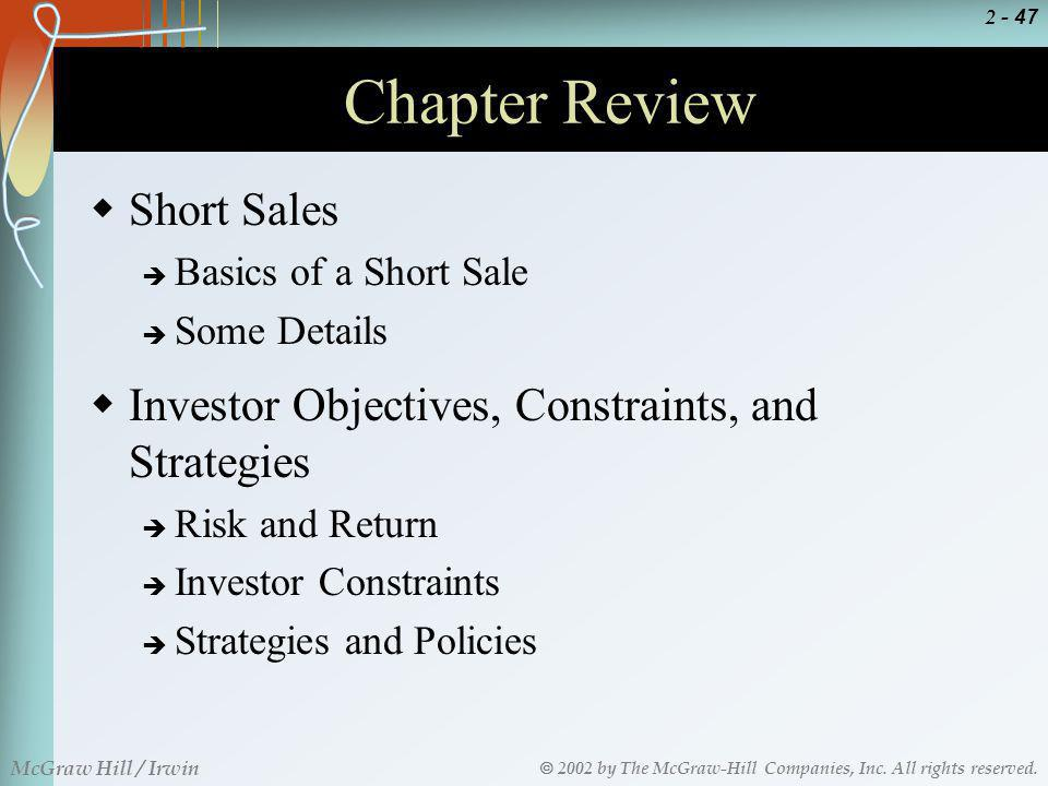2002 by The McGraw-Hill Companies, Inc. All rights reserved. McGraw Hill / Irwin 2 - 47 Chapter Review Short Sales Basics of a Short Sale Some Details