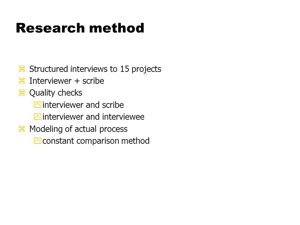Research method zStructured interviews to 15 projects zInterviewer + scribe zQuality checks yinterviewer and scribe yinterviewer and interviewee zMode