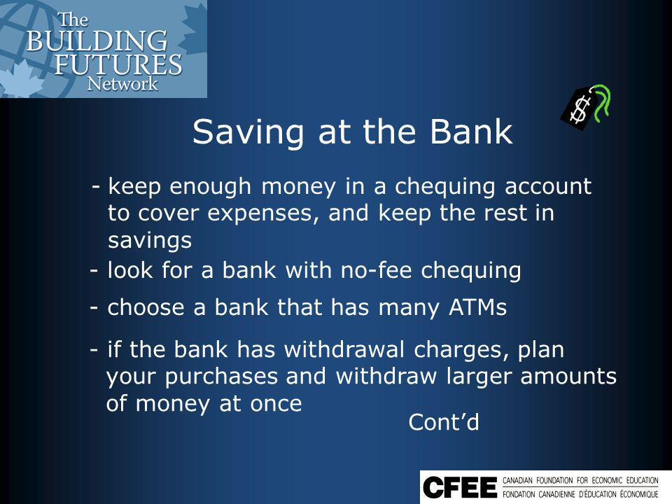 - consider an Internet bank – lower costs - dont bounce cheques - $20 or more fee - look for an account that uses your average daily balance for calculating interest