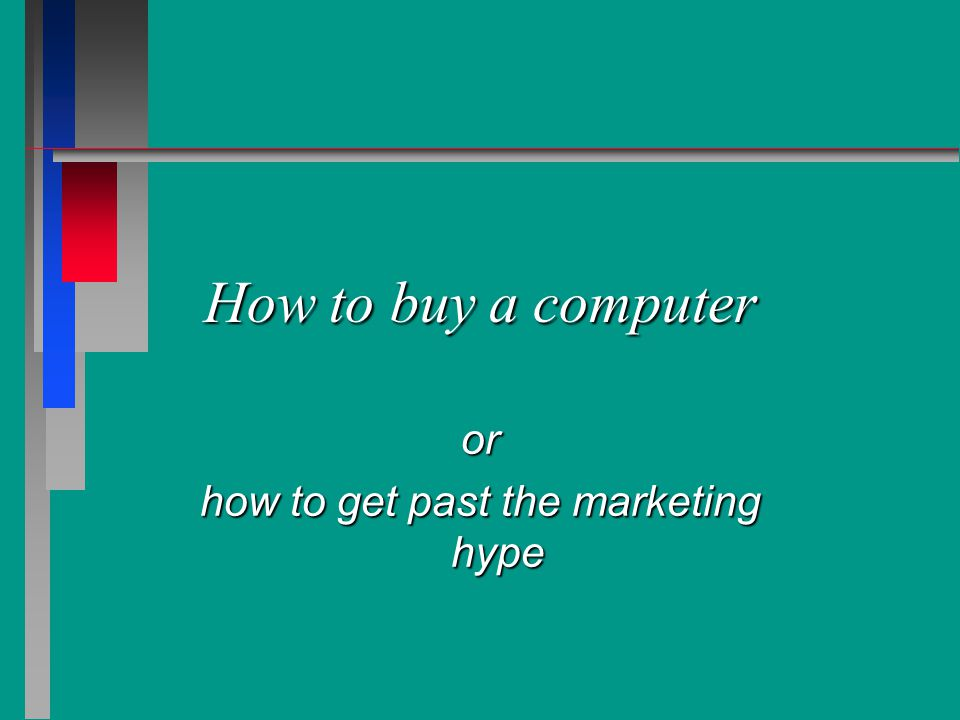 How to buy a computer or how to get past the marketing hype