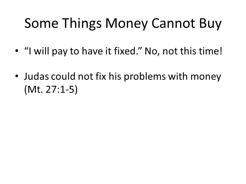 Some Things Money Cannot Buy I will pay to have it fixed.
