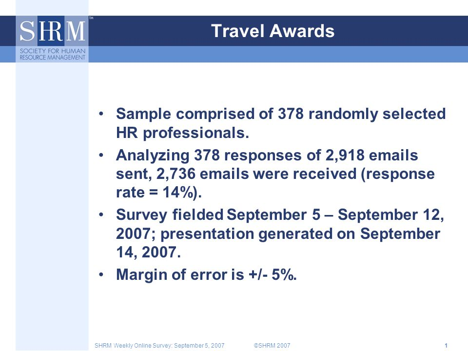 ©SHRM 2007SHRM Weekly Online Survey: September 5, 20071 Travel Awards Sample comprised of 378 randomly selected HR professionals.