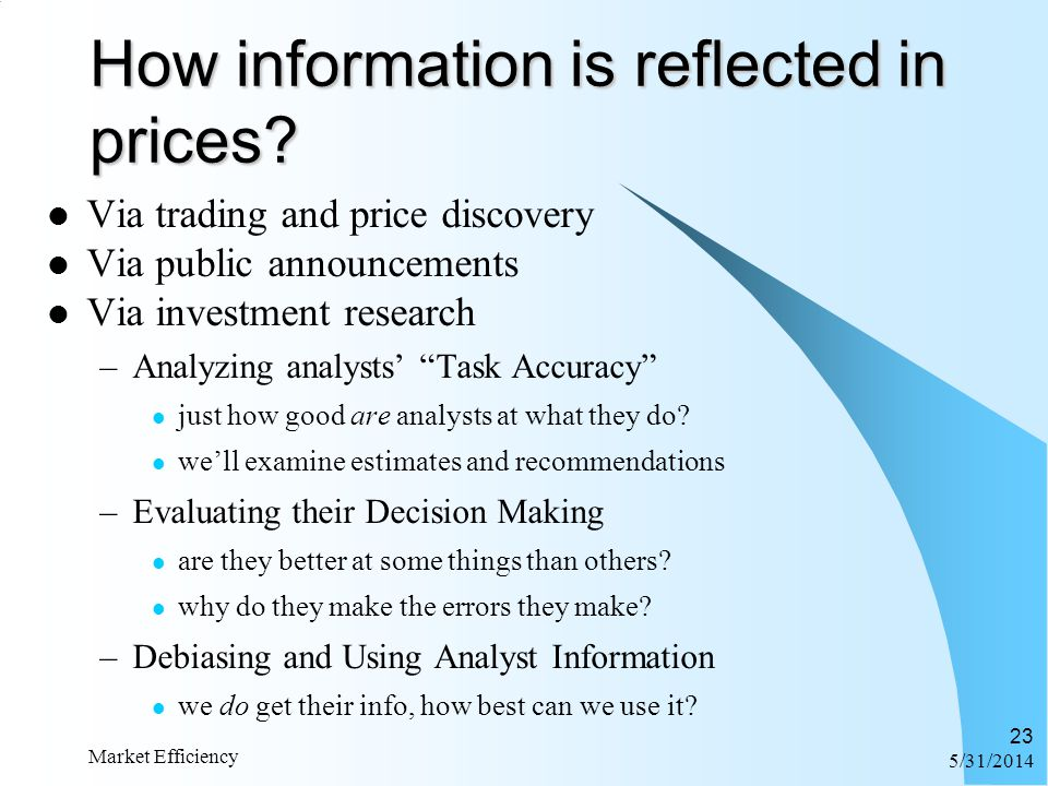 6/1/2014 Market Efficiency 23 How information is reflected in prices? Via trading and price discovery Via public announcements Via investment research