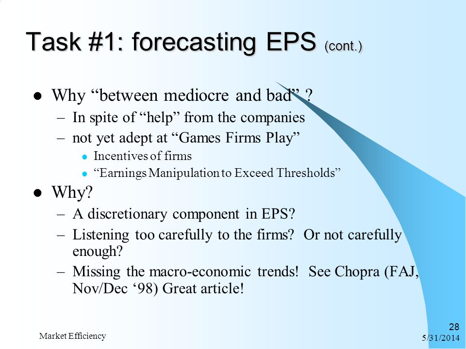 6/1/2014 Market Efficiency 28 Task #1: forecasting EPS (cont.) Why between mediocre and bad ? –In spite of help from the companies –not yet adept at G