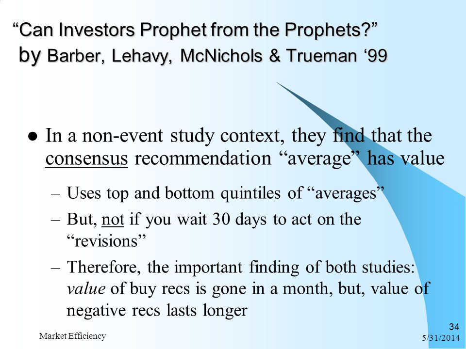 6/1/2014 Market Efficiency 34 Can Investors Prophet from the Prophets? by Barber, Lehavy, McNichols & Trueman 99 In a non-event study context, they fi