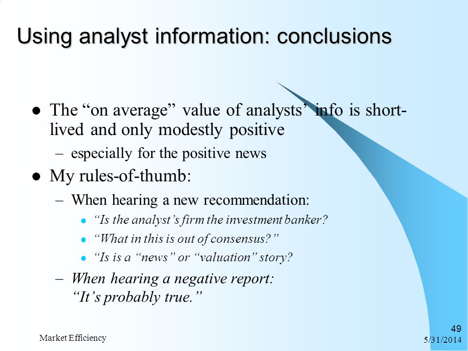 6/1/2014 Market Efficiency 49 Using analyst information: conclusions The on average value of analysts info is short- lived and only modestly positive