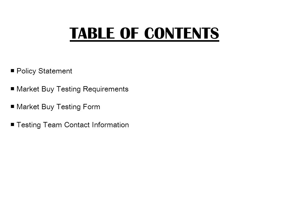 TABLE OF CONTENTS Policy Statement Market Buy Testing Requirements Market Buy Testing Form Testing Team Contact Information