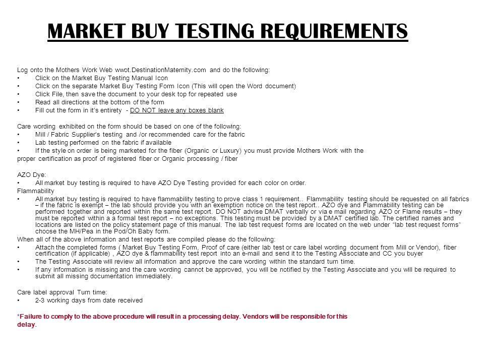 MARKET BUY TESTING REQUIREMENTS Log onto the Mothers Work Web wwot.DestinationMaternity.com and do the following: Click on the Market Buy Testing Manu