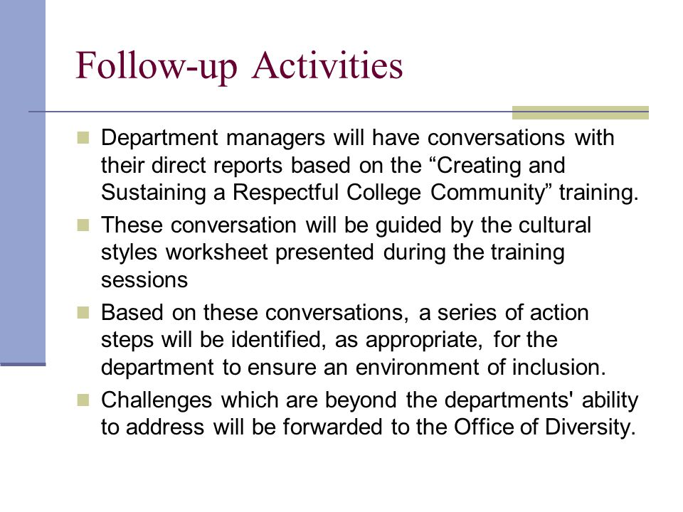 Follow-up Activities Department managers will have conversations with their direct reports based on the Creating and Sustaining a Respectful College Community training.
