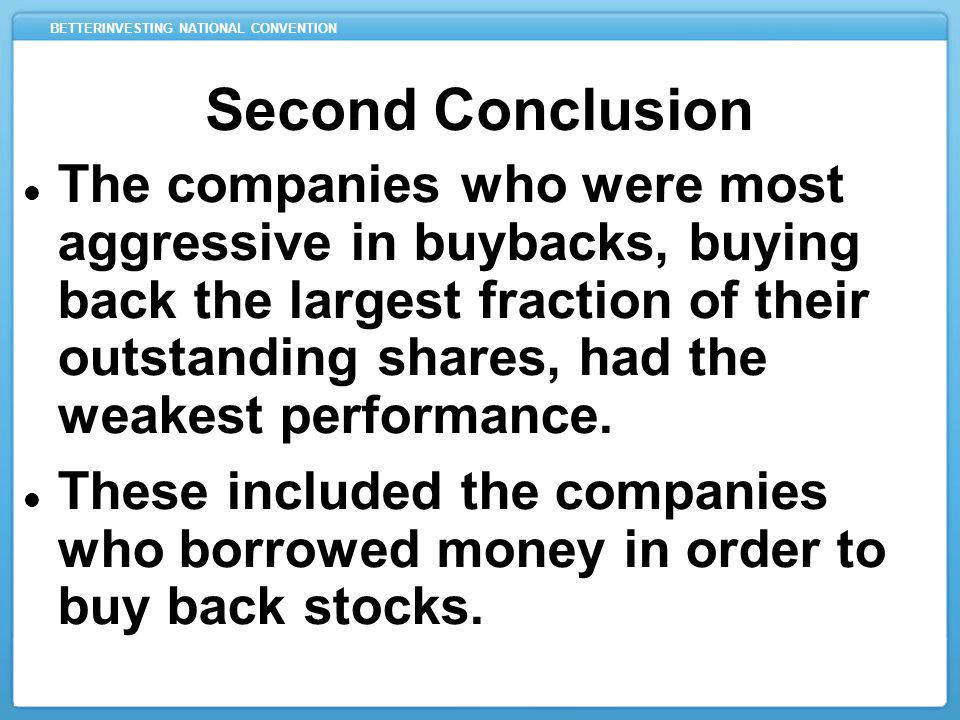BETTERINVESTING NATIONAL CONVENTION Second Conclusion The companies who were most aggressive in buybacks, buying back the largest fraction of their ou