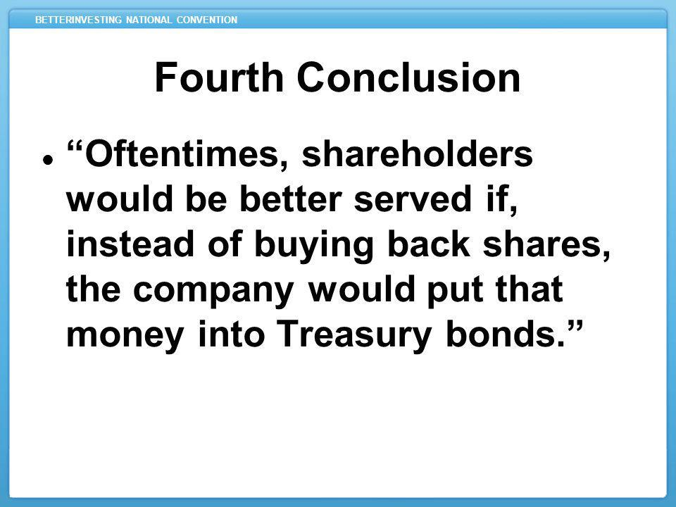 BETTERINVESTING NATIONAL CONVENTION Fourth Conclusion Oftentimes, shareholders would be better served if, instead of buying back shares, the company would put that money into Treasury bonds.