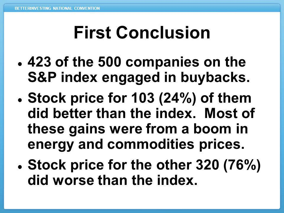 BETTERINVESTING NATIONAL CONVENTION First Conclusion 423 of the 500 companies on the S&P index engaged in buybacks.
