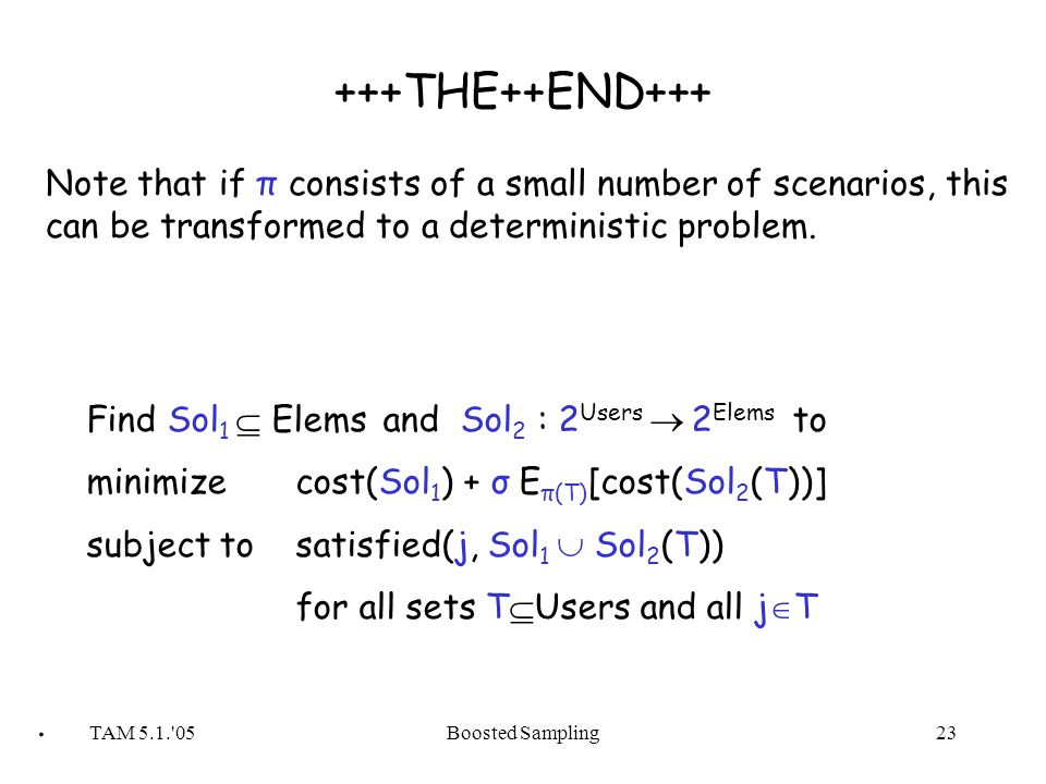 TAM 5.1. 05Boosted Sampling23 +++THE++END+++ Note that if π consists of a small number of scenarios, this can be transformed to a deterministic problem.