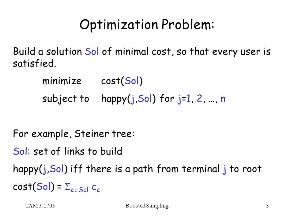 TAM 5.1. 05Boosted Sampling3 Optimization Problem: Build a solution Sol of minimal cost, so that every user is satisfied.